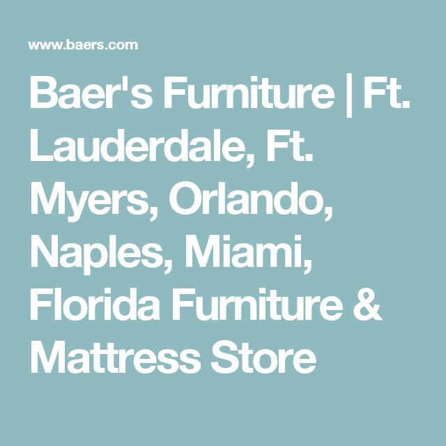 Baer's Furniture | Ft. Lauderdale, Ft. Myers, Orlando, Naples, Miami, Florida Furniture & Mattress Store