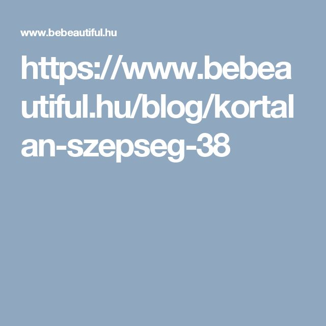 https://www.bebeautiful.hu/blog/kortalan-szepseg-38