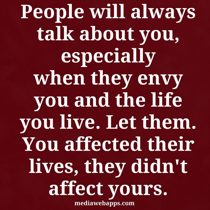 You affected their lives, they didn't affect yours.