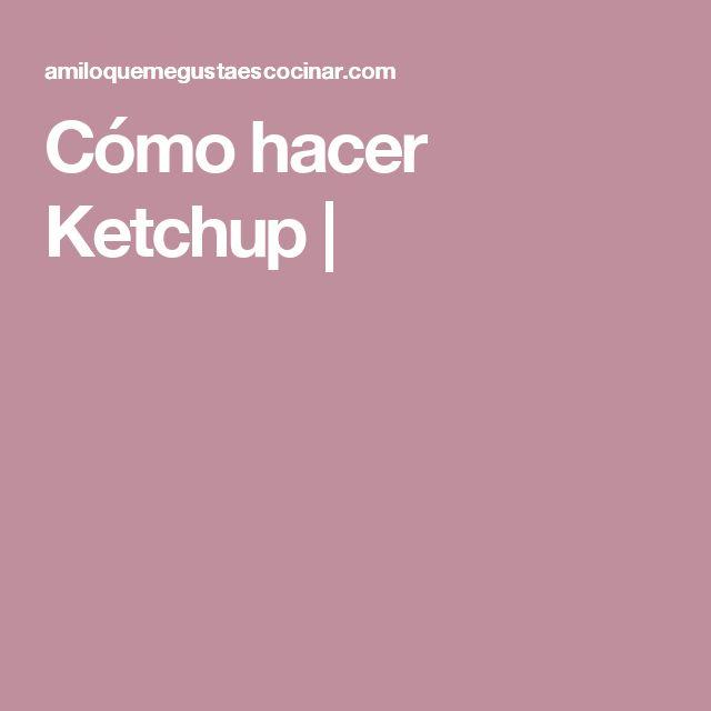 Cómo hacer Ketchup |