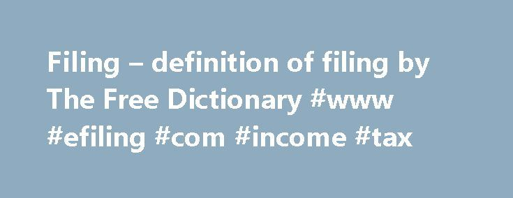 """Filing – definition of filing by The Free Dictionary #www #efiling #com #income #tax http://incom.remmont.com/filing-definition-of-filing-by-the-free-dictionary-www-efiling-com-income-tax/  #free filing # filing filing – the entering of a legal document into the public record; """"he filed a complaint""""; """"he filed his tax return"""" submission. entry – something (manuscripts or architectural plans and models or estimates or works of art of all genres etc.) submitted for the judgment of others (as…"""