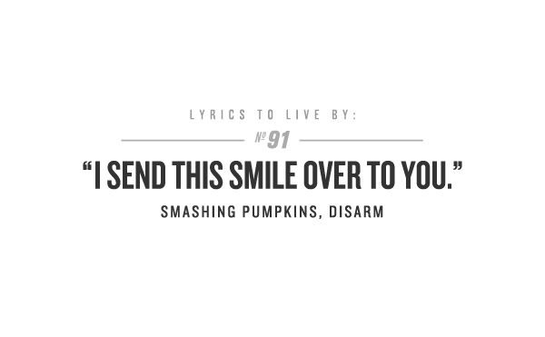 """""""The killer in me is the killer in you..."""" - Disarm, Smashing Pumpkins"""
