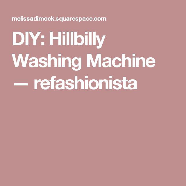 DIY: Hillbilly Washing Machine — refashionista