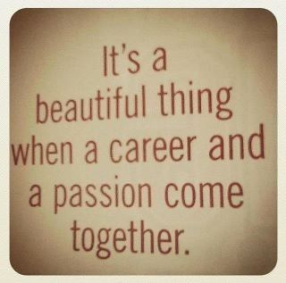 It's a beautiful thing when a career and a passion come together. Work, Quotes, inspiration, success, passion, social media.  http://www.elephantjournal.com/2013/04/job-search-for-the-mindful-life-leveraging-social-media/