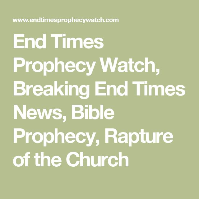 End Times Prophecy Watch, Breaking End Times News, Bible Prophecy, Rapture of the Church