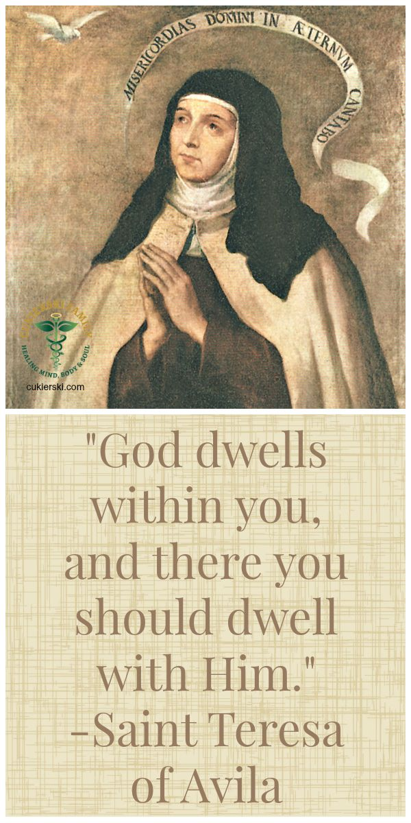 God dwells whithin you, and there you should dwell with Him. - Saint Teresa of Avila