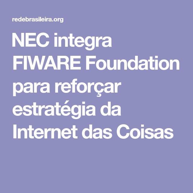 NEC integra FIWARE Foundation para reforçar estratégia da Internet das Coisas