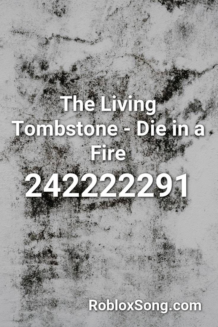 Roblox Oof Town Road Id The Living Tombstone Die In A Fire Roblox Id Roblox Music Codes In 2020 The Living Tombstone Roblox Tombstone