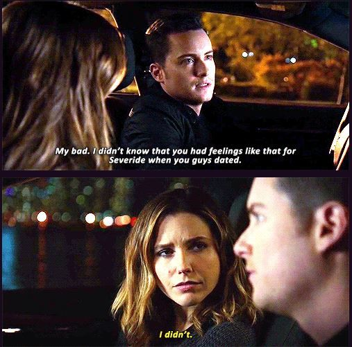 Halstead: My bad. I didn't know that you had feelings like that for Severide when you guys dated. Lindsay: I didn't. (4x09)