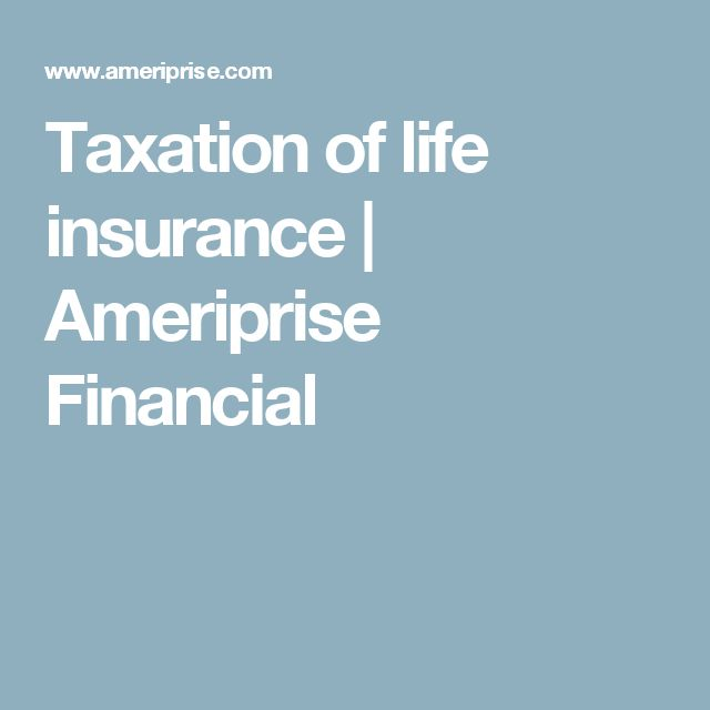 Taxation of life insurance | Ameriprise Financial