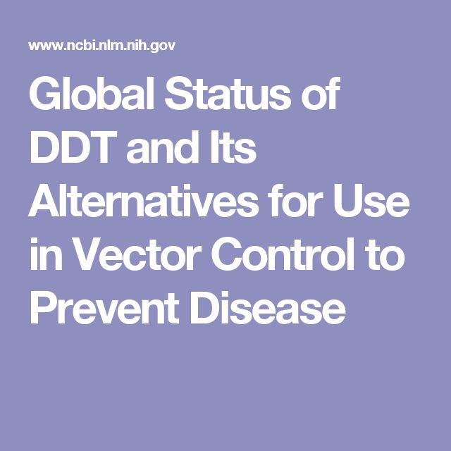 Global Status of DDT and Its Alternatives for Use in Vector Control to Prevent Disease