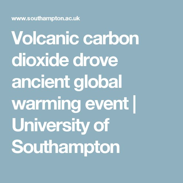 Volcanic carbon dioxide drove ancient global warming event | University of Southampton