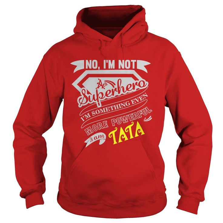 TATA No, I'm not a superhero. I'm something even more powerful. I am TATA-TATA shirt, TATA Hoodie, TATA Family, TATA Tee, TATA Name, TATA bestseller #gift #ideas #Popular #Everything #Videos #Shop #Animals #pets #Architecture #Art #Cars #motorcycles #Celebrities #DIY #crafts #Design #Education #Entertainment #Food #drink #Gardening #Geek #Hair #beauty #Health #fitness #History #Holidays #events #Home decor #Humor #Illustrations #posters #Kids #parenting #Men #Outdoors #Photography #Products…