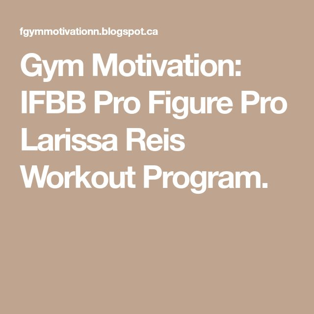 Gym Motivation: IFBB Pro Figure Pro Larissa Reis Workout Program. #Larissareis