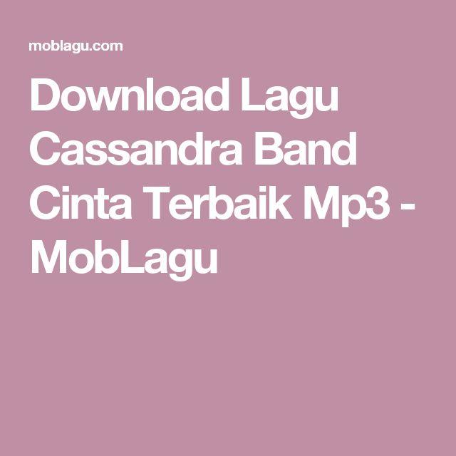 Download Lagu Cassandra Band Cinta Terbaik Mp3 - MobLagu