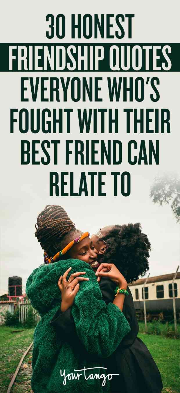 30 Honest Friendship Quotes Everyone Who S Fought With Their Best Friend Can Relate To Friendship Quotes Guy Friendship Quotes Fight With Best Friend