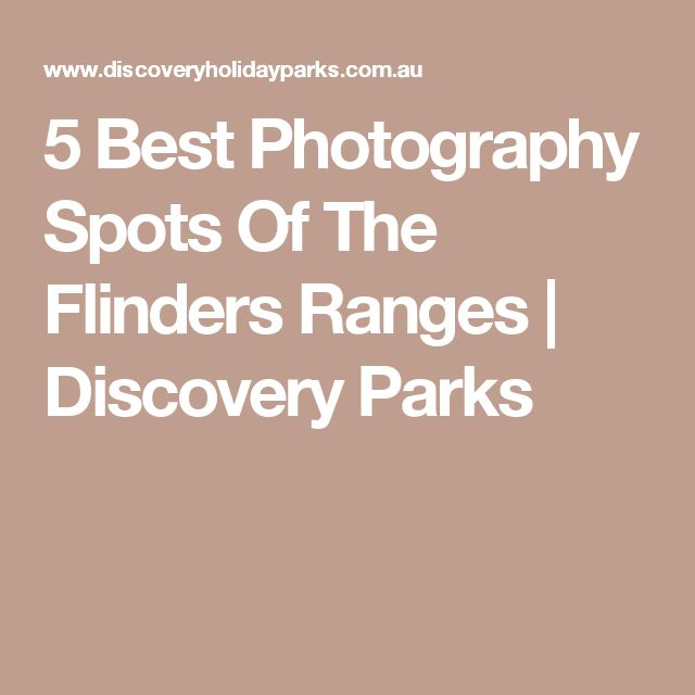5 Best Photography Spots Of The Flinders Ranges | Discovery Parks