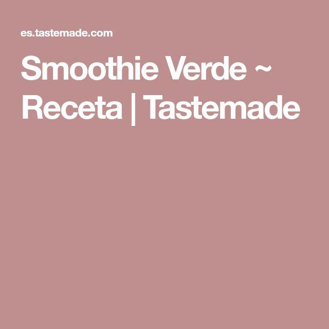 Smoothie Verde ~ Receta | Tastemade