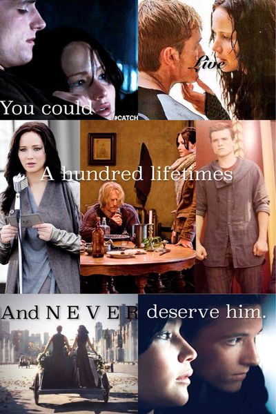 You could live a hundred lifetimes and never deserve him.--Best line in Catching Fire!!
