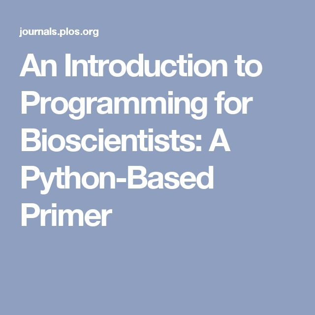 An Introduction to Programming for Bioscientists: A Python-Based Primer