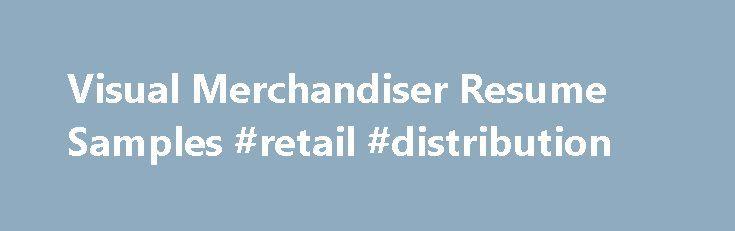 Visual Merchandiser Resume Samples #retail #distribution http://retail.remmont.com/visual-merchandiser-resume-samples-retail-distribution/  #visual merchandiser jobs # Visual Merchandiser resume samples Visual Merchandisers play a crucial […]