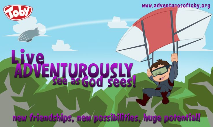 Live Adventurously, see as God Sees! New friendships, new possibilities, huge potential!