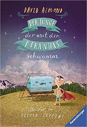 Der Junge, der mit den Piranhas schwamm Ravensburger Taschenbücher: Amazon.de: David Almond, Alexandra Ernst: Bücher