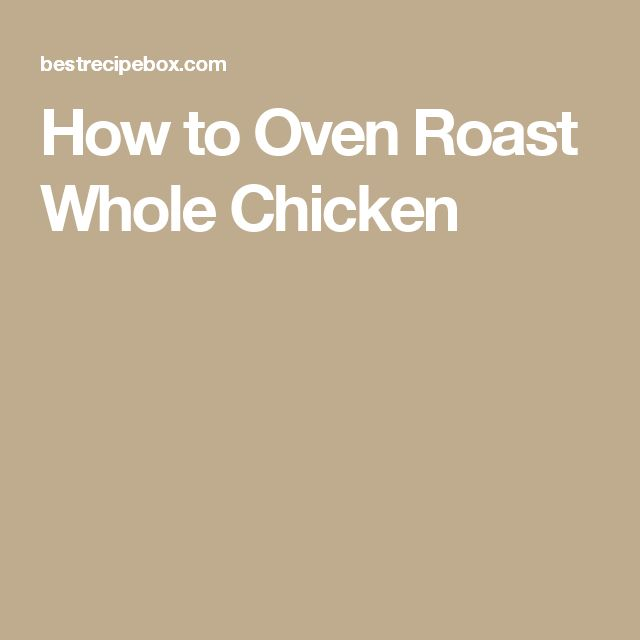 How to Oven Roast Whole Chicken