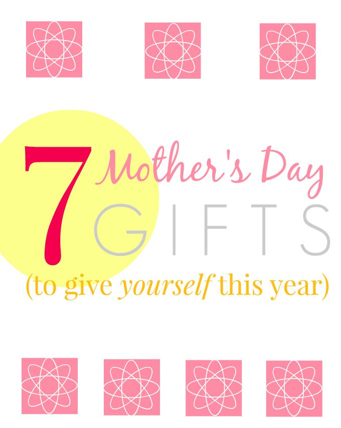 A non-traditional list of Mother's Day presents! I love number 2; totally need to work on number 5...