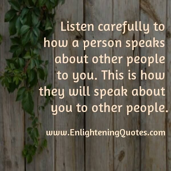 Listen Carefully To How A Person Speaks About Other People To You