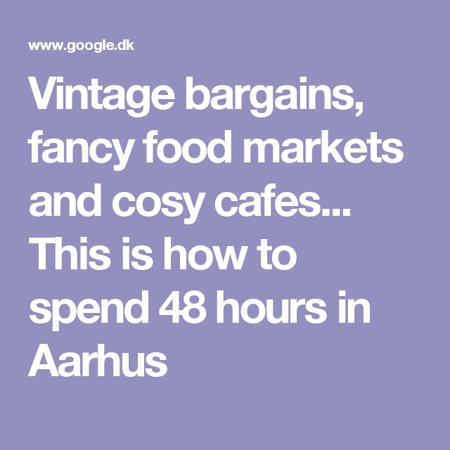 Vintage bargains, fancy food markets and cosy cafes... This is how to spend 48 hours in Aarhus