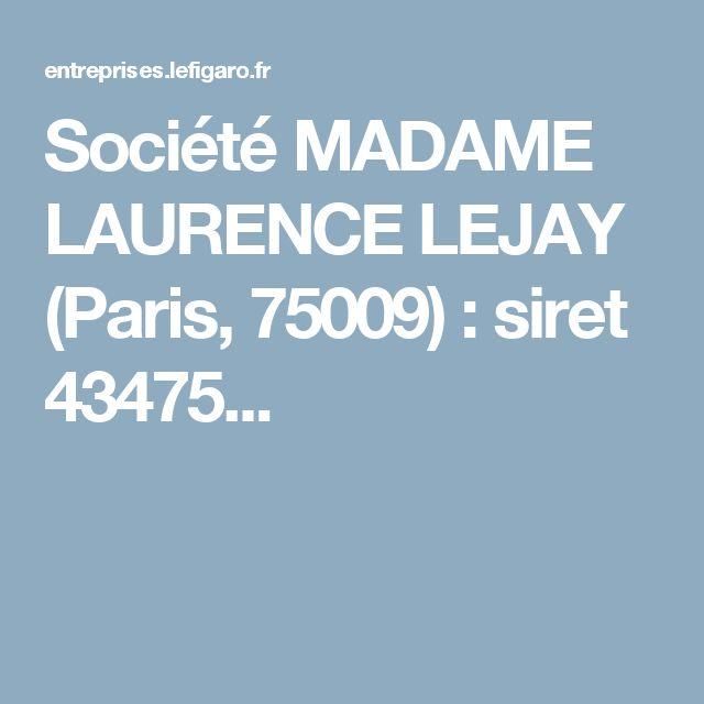 Société MADAME LAURENCE LEJAY (Paris, 75009) : siret 43475...