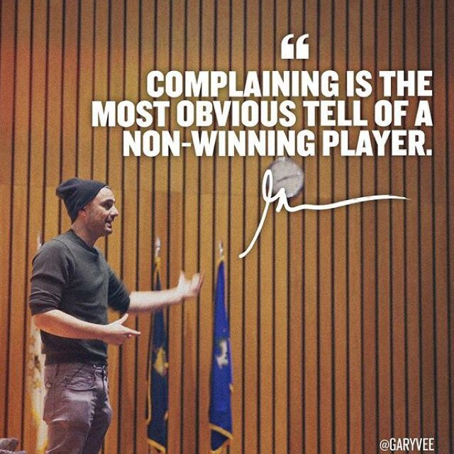 Gary Vaynerchuk quote, complaining is the most obvious teller of a non winning player.