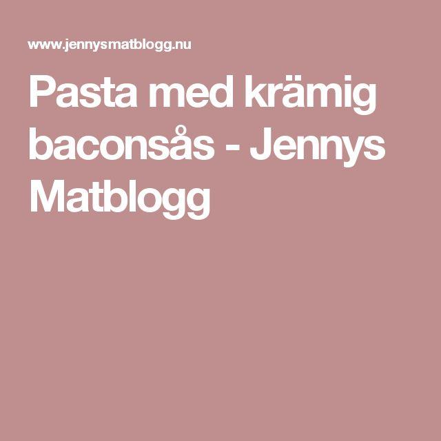 Pasta med krämig baconsås - Jennys Matblogg