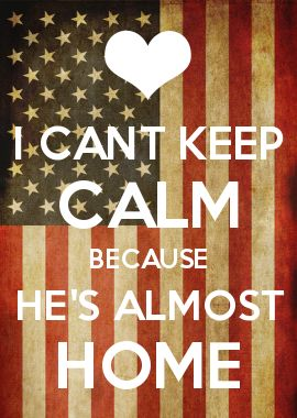 I CANT KEEP CALM BECAUSE HE\'S ALMOST HOME