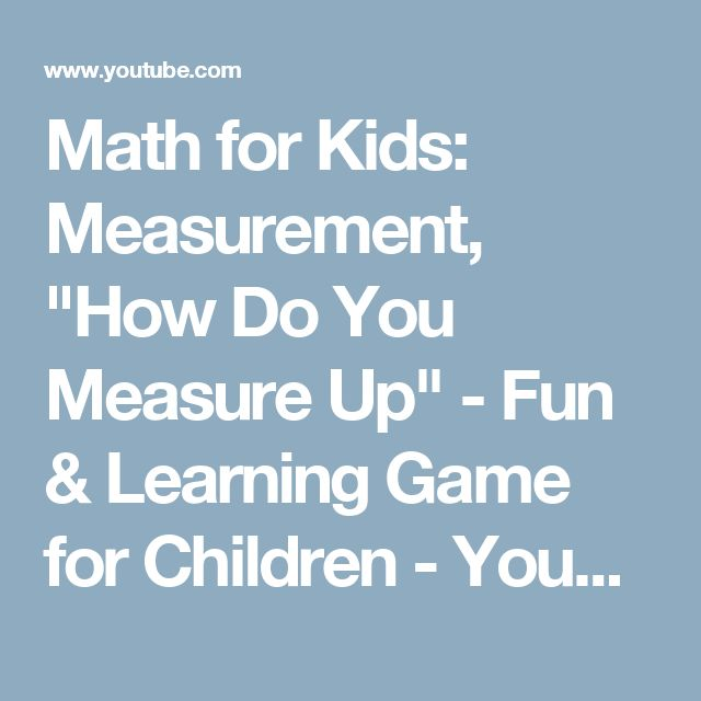 "Math for Kids: Measurement, ""How Do You Measure Up"" - Fun & Learning Game for Children - YouTube"