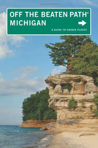 Michigan Off the Beaten Path, 10th: A Guide to Unique Places (Off the Beaten Path Series) by Jim DuFresne.