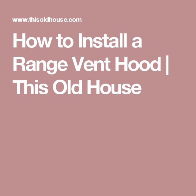 How to Install a Range Vent Hood   This Old House