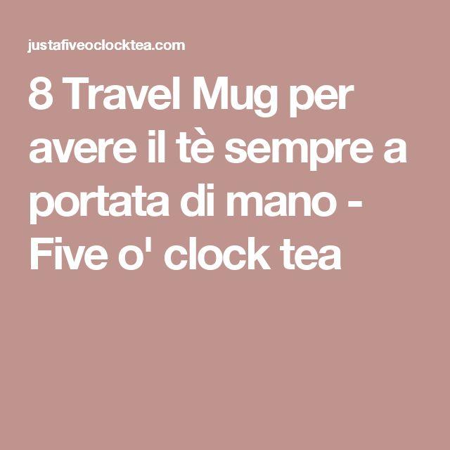 8 Travel Mug per avere il tè sempre a portata di mano - Five o' clock tea