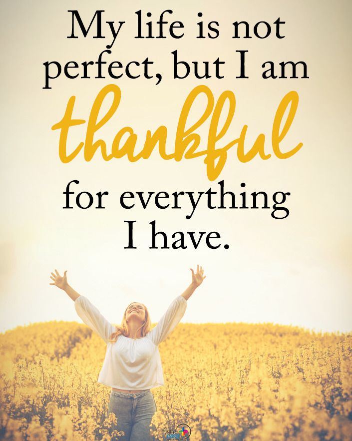 My Life Is Not Perfect But I Am Thankful For Everything I Have Positiveenergyplus Inspiratio Positive Energy Quotes Thought Provoking Quotes Energy Quotes
