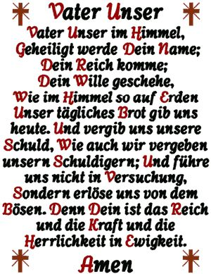 """The Lord's Prayer in German. In case you're wondering why the verb forms on lines 2, 3 and 4 are """"werde"""", """"komme"""" and """"geschehe"""" instead of """"wird"""", """"kommt"""" and """"geschieht"""": this is an older use of Subjunctive I and expresses roughly """"may (your name) be hallowed"""", """"may (your kingdom) come"""" and """"may (your will) be done."""""""