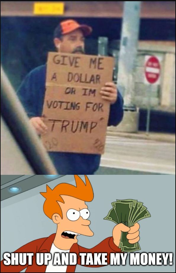 Donald Trump Fry (Futurama) Shut up and take my money! http://ibeebz.com