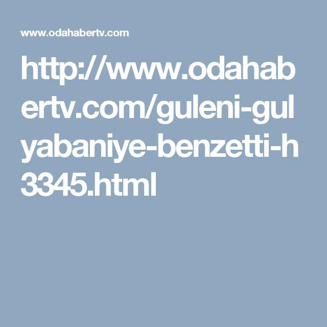 http://www.odahabertv.com/guleni-gulyabaniye-benzetti-h3345.html