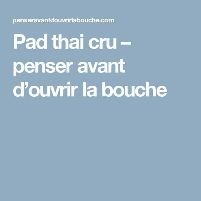 Pad thai cru – penser avant d'ouvrir la bouche