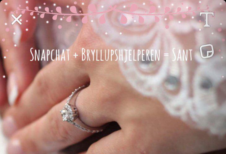 Nå er vi fornøyde, Snapchat er nå (uvitende) en av våre Bryllupshjelpere. Snapchat har endeliggitt ...