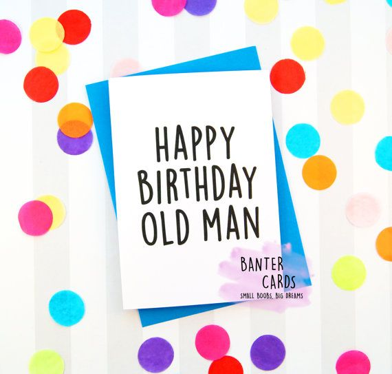 Happy Birthday Old Man  Funny Birthday Card Funny by BanterCards