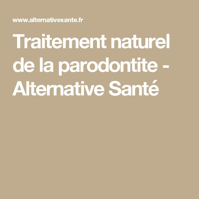 Traitement naturel de la parodontite - Alternative Santé