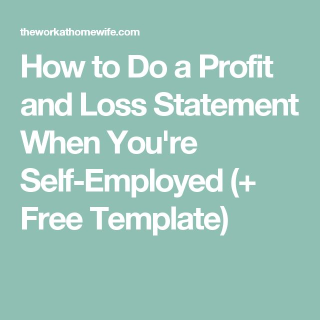 How to Do a Profit and Loss Statement When You're Self-Employed (+ Free Template)