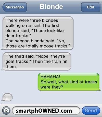 If you could only see the file of blonde jokes in my head...
