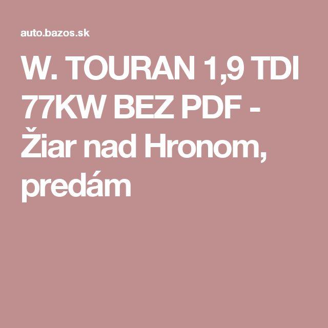 W. TOURAN 1,9 TDI 77KW BEZ PDF - Žiar nad Hronom, predám